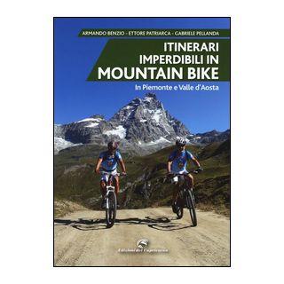 Itinerari imperdibili in mountain bike in Piemonte e Valle d'Aosta - Benzio Armando; Patriarca Ettore; Pellanda Gabriele