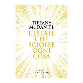 L'estate che sciolse ogni cosa - McDaniel Tiffany