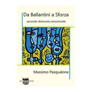 Da Ballantini a Sforza. Secondo dizionario emozionale - Pasqualone Massimo