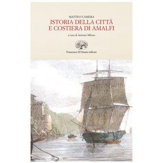 Istoria della città e costiera di Amalfi (rist. anast. 1836) - Camera Matteo; Milone A. (cur.)