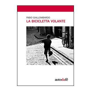 La bicicletta volante - Giallombardo Fabio