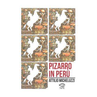 Pizarro in Perù - Micheluzzi Attilio; Goligorsky Schneider Lilian