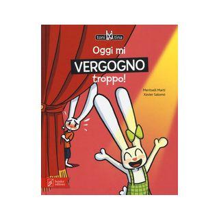 Oggi mi vergogno troppo! Toni & Tina. Ediz. a colori. Vol. 3 - Martí Maritxell