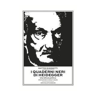 I quaderni neri di Heidegger. Una lettura politica - Simonetti Matteo