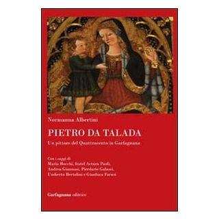 Pietro da Talada. Un pittore del Quattrocento in Garfagnana - Albertini Normanna