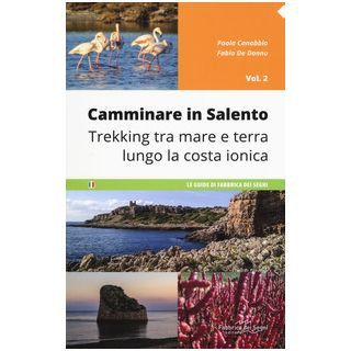 Camminare in Salento . Vol. 2: Trekking tra mare e terra lungo la costa ionica - Canobbio Paola; De Donno Fabio