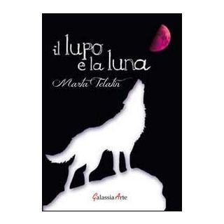 Il lupo e la luna - Telatin Marta