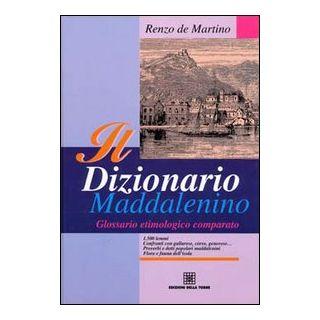 Il dizionario maddalenino. Glossario etimologico comparato - De Martino Renzo