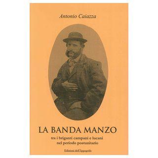 La banda Manzo tra briganti campani e lucani nel periodo postunitario - Caiazza Antonio