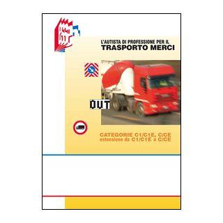 L'autista di professione per il trasporto merci. Categorie C1/C1E, C/CE estensione da C1/C1E a C/CE - Bottoli Stefano; Bottoli Luciana