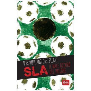 SLA, il male oscuro del pallone - Castellani Massimiliano