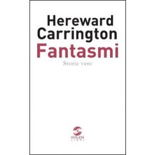Fantasmi. Storie vere - Carrington Hereward