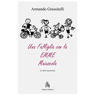 Una famiglia con la emme maiuscola (e altri racconti) - Grassitelli Armando