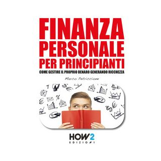 Finanza personale per principianti - Petriccione Marco - How2