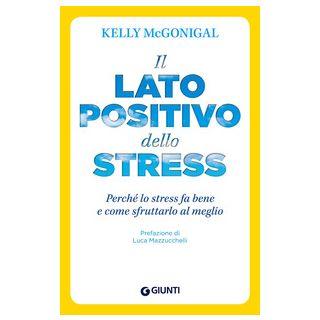 Il lato positivo dello stress - McGonigal Kelly