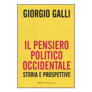Il pensiero politico occidentale. Storie e prospettive - Galli Giorgio