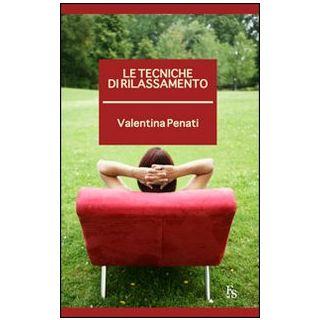 Le tecniche di rilassamento - Penati Valentina