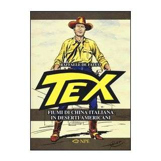 Tex. Fiumi di china italiana in deserti americani. Ediz. illustrata - De Falco Raffaele