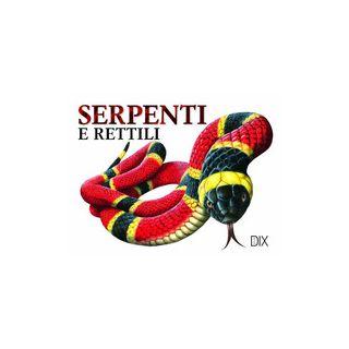 Serpenti e rettili. Ediz. illustrata -