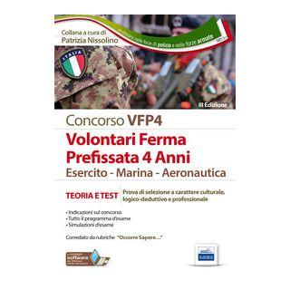 Concorsi per VFP 4. Volontari in ferma prefissata di quattro anni. Esercito, marina, aeronautica. Teoria e test. Con software di simulazione -