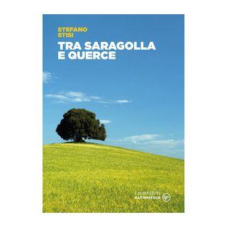 Tra Saragolla e Querce - Stisi Stefano