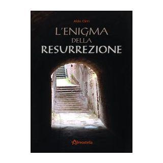 L'enigma della resurrezione - Cirri Aldo
