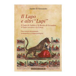 Il lupo e altri «lupi». Il lupo di Gubbio e la bestia di Gevaudan, il lupo cerviero e la lonza - D'Alessandro Sandro - Congedo
