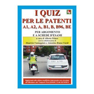 I nuovi quiz per le patenti A1, A2, A, B1, B, B96, BE. Ediz. illustrata - Peluso A. (cur.); Vantaggiato M. (cur.); Vardè A. B. (cur.)