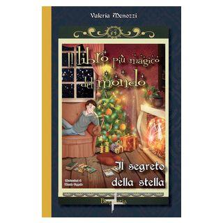 Il segreto della stella. Il libro più magico del mondo. Vol. 3 - Menozzi Valeria