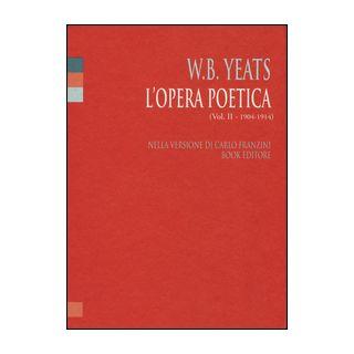 L'opera poetica. Ediz. italiana e inglese. Vol. 2: 1904-1914 - Yeats William Butler; Franzini C. (cur.)