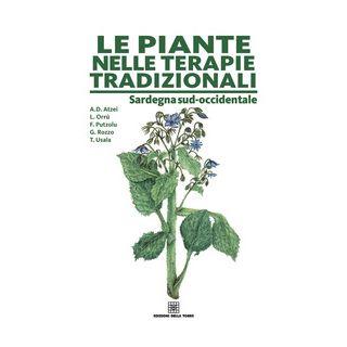 Le piante nelle terapie tradizionali della Sardegna - Atzei Aldo Domenico; Putzolu Fulvia; Usala Teresa
