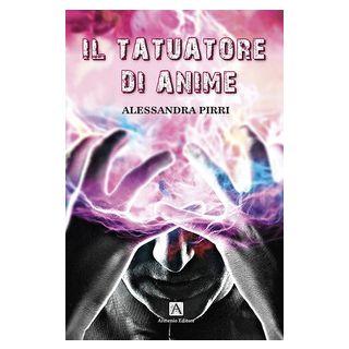 Il tatuatore di anime - Pirri Alessandra