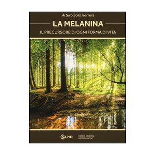 La melanina. Il precursore di ogni forma di vita - Herrera Solís Arturo