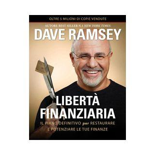 Libertà finanziaria. Il piano definitivo per restaurare e potenziare le tue finanze - Ramsey Dave