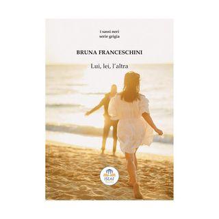 Lui, lei, l'altra - Franceschini Bruna