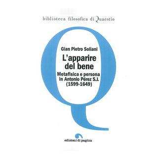 L'apparire del bene. Metafisica e persona in Antonio Pérez S. J. (1599-1649) - Soliani Gian Pietro