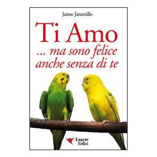 Ti amo... ma sono felice anche senza di te - Jaramillo Jaime