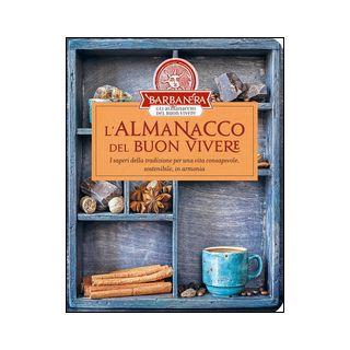 L'almanacco del buon vivere. I saperi della tradizione per una vita consapevole, sostenibile, in armonia -
