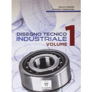 Disegno tecnico industriale. Per le Scuole superiori vol.1 - Emilio Chirone, Stefano Tornincasa