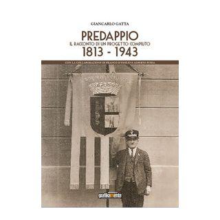 Predappio. Il racconto di un progetto compiuto 1813-1943 - Gatta Giancarlo