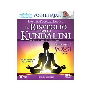 Il risveglio della Kundalini. Teoria e pratica illustrata - Luetge Lothar-Rüdiger