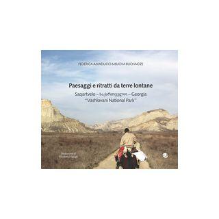 Paesaggi e ritratti da terre lontane Saqartvelo-Georgia «Vashlovani National Park». Ediz. italiana e inglese - Amaducci Federica; Buchaidze Bucha