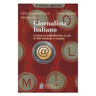 Giornalista italiano. L'esame da professionista in più di 900 domande e risposte - Izzo Carlo G.; Ranucci Fabio; Izzo Adriano