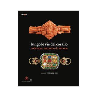 Lungo le vie del corallo. Collezione Antonino de Simone. Ediz. illustrata - Del Mare Cristina