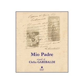 Mio padre - Garibaldi Clelia