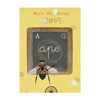 Sen-ape. Passione per le api - Dal Borgo Mara