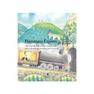 Porrettana express. Alla scoperta della storica strada ferrata e della sorprendente montagna che la circonda - Colligiani Martina