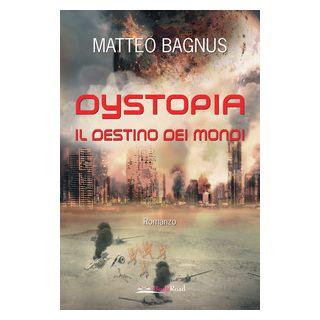 Dystopia. Il destino dei mondi - Bagnus Matteo