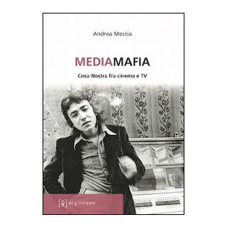 Mediamafia. Cosa Nostra fra cinema e Tv - Meccia Andrea