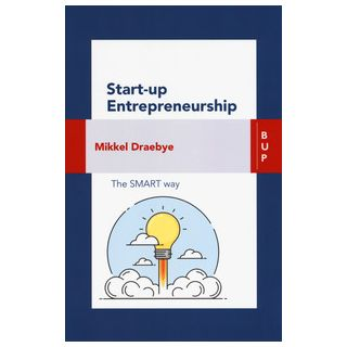 Start-up entrepreneurship. The smart way - Draebye Mikkel